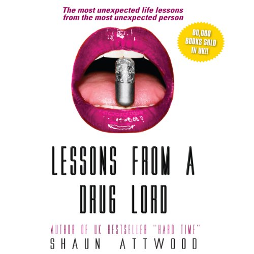 Lessons from a Drug Lord     The Most Unexpected Lessons from the Most Unexpected Person              By:                                                                                                                                 Shaun Attwood                               Narrated by:                                                                                                                                 Joe Geoffrey                      Length: 3 hrs and 48 mins     2 ratings     Overall 4.5