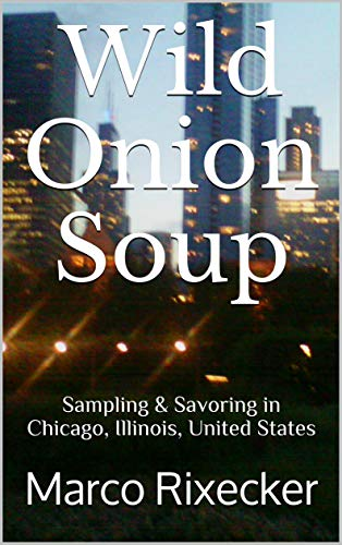 Wild Onion Soup: Sampling & Savoring in Chicago, Illinois, United States (Blind Taste Book 2) (English Edition)