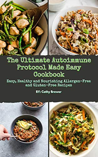 The Ultimate Autoimmune Protocol Made Easy Cookbook: Easy, Healthy and Nourishing Allergen-Free and Gluten-Free Recipes (English Edition)