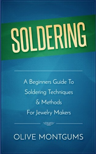 Soldering: A Beginners Guide To Soldering Techniques & Methods For Jewelery Makers