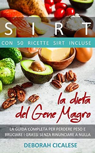 Sirt La Dieta del Gene Magro: La Guida Completa per Perdere Peso e Bruciare i Grassi senza Rinunciare a Nulla