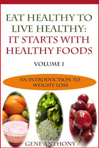 Eat Healthy To Live Healthy It Starts With Healthy Food Detox Your Body With Healthy Foods An Introduction To Weight Loss Book 1 Kindle Edition By Anthony Gene Anthony Gene Health