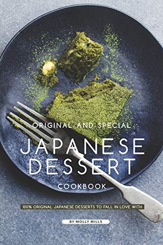Original and Special Japanese Dessert Cookbook: 100% Original Japanese Desserts to Fall in Love With
