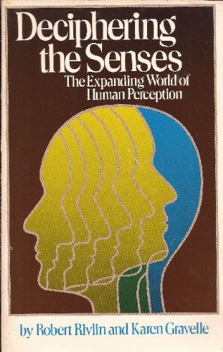 Deciphering the Senses: The Expanding World of Human Perception by Robert Rivlin (1985-04-30)