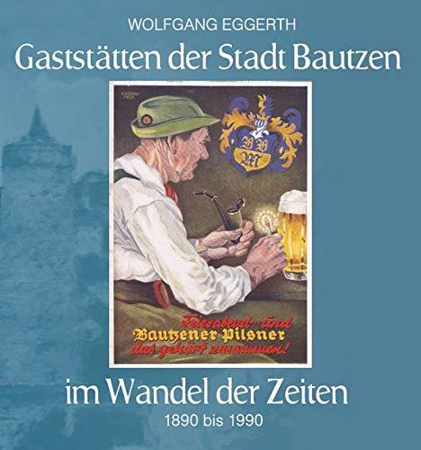 Gaststätten der Stadt Bautzen im Wandel der Zeiten