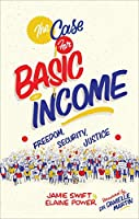 The Case for Basic Income: Freedom, Security, Justice