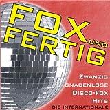 Fox und fertig - Zwanzig gnadenlose Disco-Fox Hits - Die Internationale