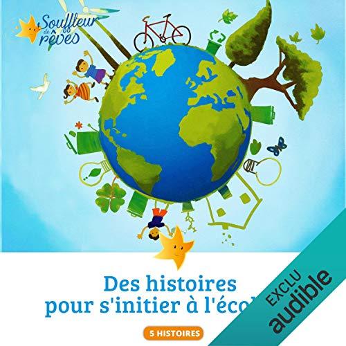 Des histoires pour s'initier à l'écologie                   De :                                                                                                                                 Souffleur de Rêves                               Lu par :                                                                                                                                 Souffleur de Rêves                      Durée : 1 h et 1 min     Pas de notations     Global 0,0