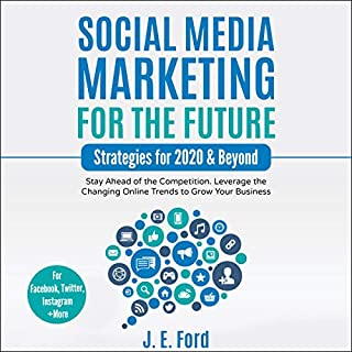 Social Media Marketing for the Future: Strategies for 2020 & Beyond: Stay Ahead of the Competition. Leverage Changing Online Trends to Grow Your Business (For Facebook, Twitter, Instagram +More)                   By:                                                                                                                                 J.E. Ford                               Narrated by:                                                                                                                                 Eric Christensen                      Length: 3 hrs and 6 mins     1 rating     Overall 5.0