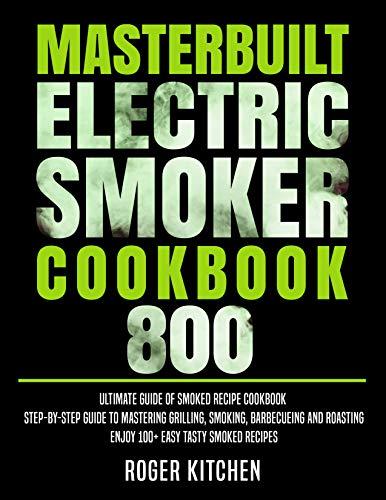 Masterbuilt Electric Smoker Cookbook 800: Ultimate Guide of Smoked Recipe...