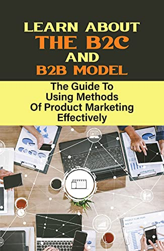 Learn About The B2C And B2B Model: The Guide To Using Methods Of Product Marketing Effectively: Direct Marketing (English Edition)
