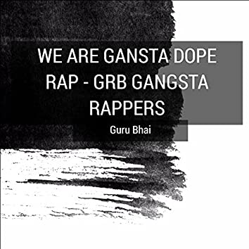 We Are Gangsta Dope Rap (Grb Gangsta Rappers)