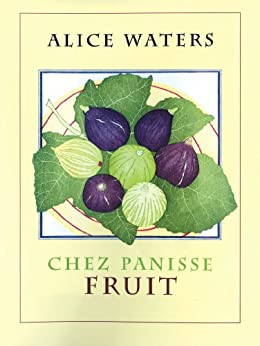 Chez Panisse Fruit by [Alice L. Waters]