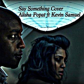 Say Something Cover- Alisha Popat ft Kevin Samuel