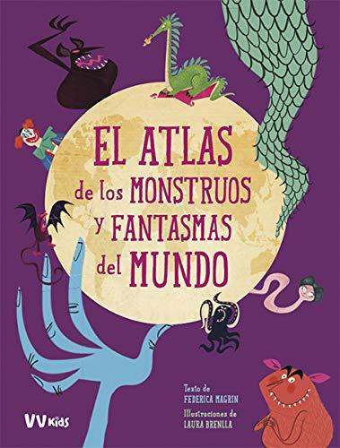 EL ATLAS DE LOS MONSTRUOS Y FANTASMAS DEL MUNDO (VVKIDS) (VVKIDS ATLAS DEL MUNDO)