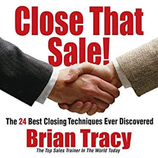 Close That Sale!     The 24 Best Sales Closing Techniques Ever Discovered              By:                                                                                                                                 Brian Tracy                               Narrated by:                                                                                                                                 Brian Tracy                      Length: 1 hr and 14 mins     603 ratings     Overall 4.5