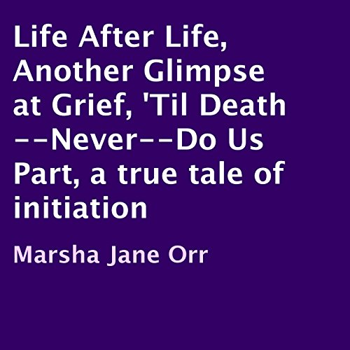 Life after Life, Another Glimpse at Grief, 'Til Death - Never - Do Us Part cover art