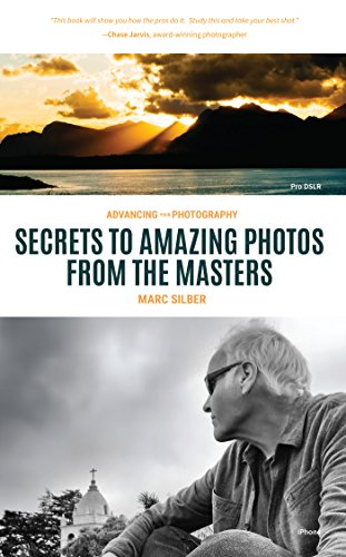 Advancing Your Photography: Secrets to Amazing Photos from the Masters (Photography Book, Gift for Photographers, Photography Book for Beginners, Digital Photography, Photo Composition)