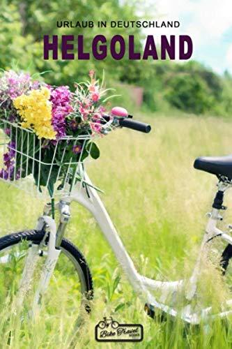 Urlaub in Deutschland: Helgoland: Notiz- und Reisetagebuch für Fahrradfahrer - Notizbuch für Biker und Bikerinnen mit Seiten zum Ausfüllen und Eintragen von Notizen