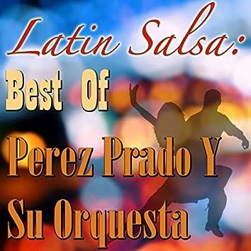 Latin Salsa: Best Of Perez Prado Y Su Orquesta
