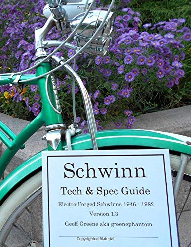 Schwinn Tech & Spec Guide Electro-forged Schwinns 1946 - 1982 Version 1.3