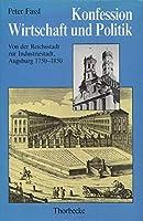 Konfession, Wirtschaft und Politik. Von der Reichsstadt zur Industriestadt. Augsburg 1750-1850