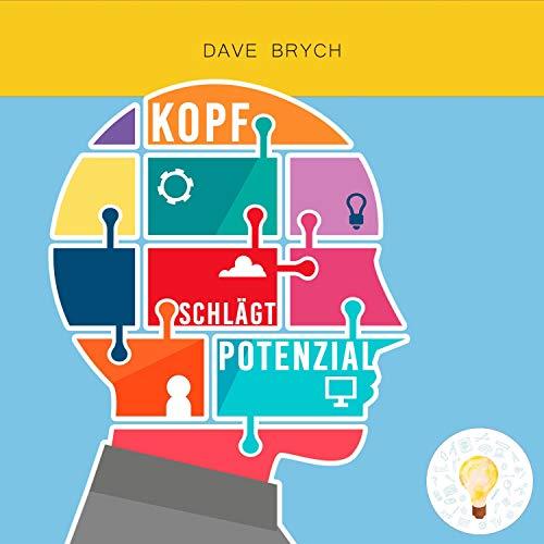 Kopf schlägt Potenzial                   Autor:                                                                                                                                 Dave Brych                               Sprecher:                                                                                                                                 Dave Brych                      Spieldauer: 2 Std. und 8 Min.     8 Bewertungen     Gesamt 4,5
