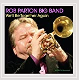 Rob Parton Big Band: We'll Be Together Again (Audio CD)