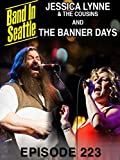 The Banner Days / Jessica Lynne - Band In Seattle: Episode 223