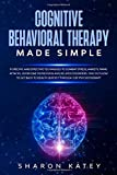 Cognitive Behavioral Therapy: Cognitive Behavioral Therapy : 11 specific and effective techniques to...