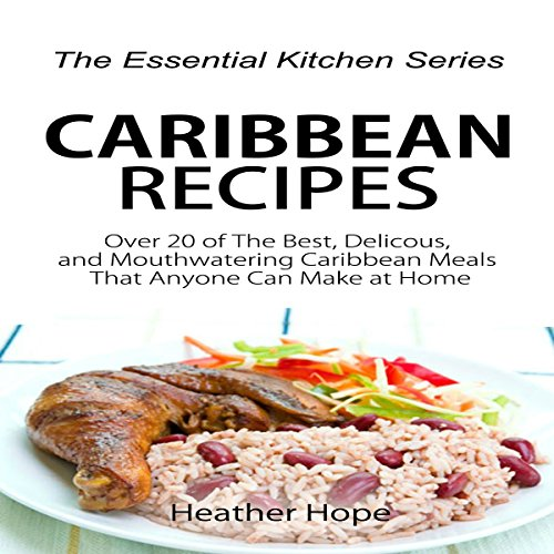 Caribbean Recipes: Over 20 of The Best, Delicious, and Mouthwatering Caribbean Meals That Anyone Can Make at Home audiobook cover art