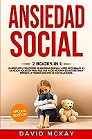 Ansiedad social: 2 Libros en 1: libro de trabajo. y trastorno de ansiedad social Es la mejor solucìon para que sus hijos mejoren su autoestima y pierdan la timidez que afecta sus relaciones.
