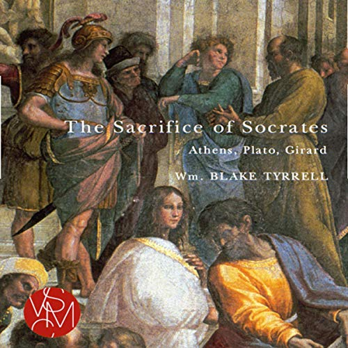 The Sacrifice of Socrates: Athens, Plato, and Girard  audiobook cover art