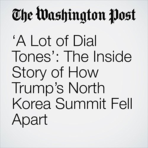 'A Lot of Dial Tones': The Inside Story of How Trump's North Korea Summit Fell Apart copertina
