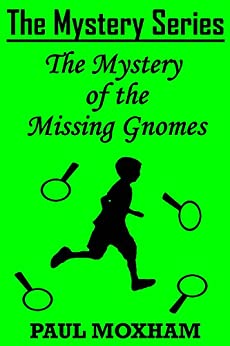 The Mystery of the Missing Gnomes (The Mystery Series Short Story Book 2) by [Paul Moxham]