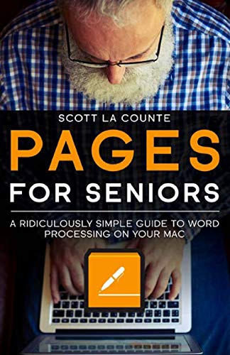 Pages For Seniors: A Ridiculously Simple Guide To Word Processing On Your Mac