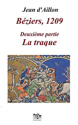BEZIERS, 1209: Deuxième partie: LA TRAQUE (Les aventures de Guilhem dUssel, chevalier troubadour)
