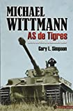 Michael Wittmann As De Tigres: As de Tigres. Historia operativa de un comandante panzer