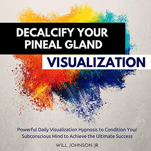 Decalcify Your Pineal Gland Visualization audiobook cover art