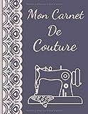 Mon Carnet De Couture: 200 Pages Pour 100 Projets à Remplir | Meilleur Cadeau Pour Les Amateurs De Couture | Format (21cm X 28cm) XXL .
