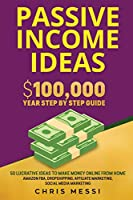 Passive Income Ideas: $100,000/Year Step by Step Guide - 50 Lucrative Ideas to Make Money Online from Home - Amazon FBA, Dropshipping, Affiliate Marketing, Social Media Marketing