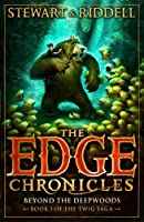 The Edge Chronicles 4: Beyond the Deepwoods: Book 1 of the Twig Saga by Paul Stewart(2014-02-25)