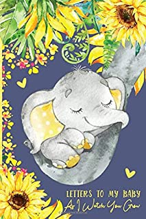 Letters to My Baby As I Watch You Grow: A Memory Keepsake Journal To Write In | Little Peanut Elephant Sunflowers Neutral