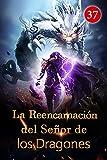 La Reencarnación del Señor de los Dragones 37: La espada que mata a Dios