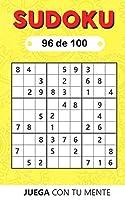 Juega con tu mente: SUDOKU 96 de 100: Colección de 100 diferentes SUDOKUS 9x9 Fáciles, Intermedios y Difíciles para Adultos y para Todos los que desean Poner a Prueba su Mente y Aumentar la Memoria de Forma Entretenida (Sudoku 9x9)