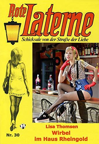 Wirbel im Haus Rheingold - ROTE LATERNE - die Kultserie - Band 30 (Rote Laterne Liebesroman)