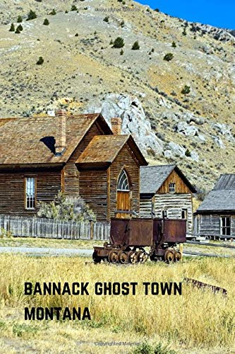 Bannack Montana Ghost Town: Ghost Town Themed Notebook