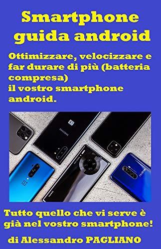 Smartphone Guida Android Ottimizzare, Velocizzare e far durare di più il vostro Smartphone (Italian Edition)