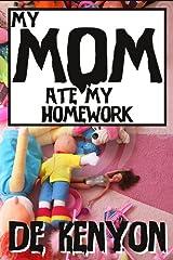 My Mom Ate My Homework Kindle Edition