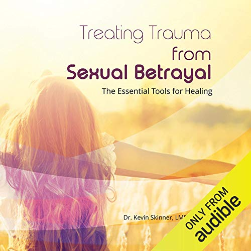 Treating Trauma from Sexual Betrayal: The Essential Tools for Healing cover art
